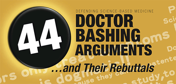 Defending Science-Based Medicine - 44 Doctor-Bashing Arguments ...and Their Rebuttals