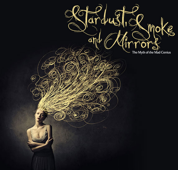 Stardust, Smoke, and Mirrors: The Myth of the Mad Genius